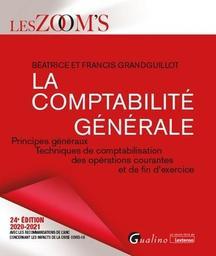 La comptabilité générale : principes généraux, techniques de comptabilisation des opérations courantes et de fin d'exercice / Béatrice et Francis Grandguillot | Grandguillot, Béatrice (1955-....). Auteur