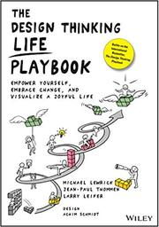 The Design Thinking Life Playbook : Empower Yourself, Embrace Change, and Visualize a Joyful Life / Lewrick Michael, Jean-Paul Thommen, Larry Leifer | Lewrick, Michael