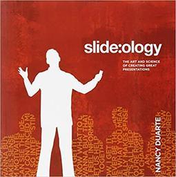 Slide:ology : the art and science of creating great presentations / Nancy Duarte   Duarte, Nancy. Auteur